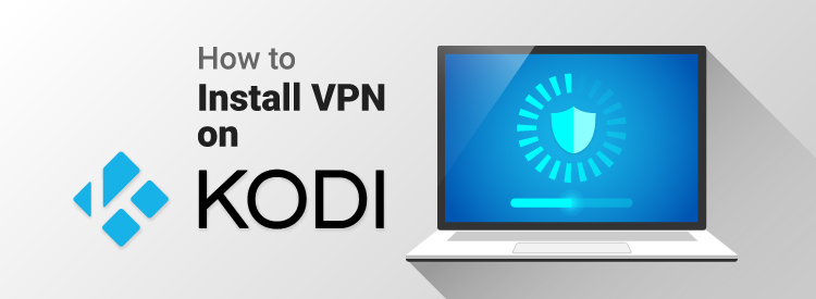 How to install and use VPN on Kodi