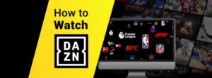How to watch Dazn from anywhere