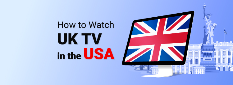 How to watch UK TV in the USA
